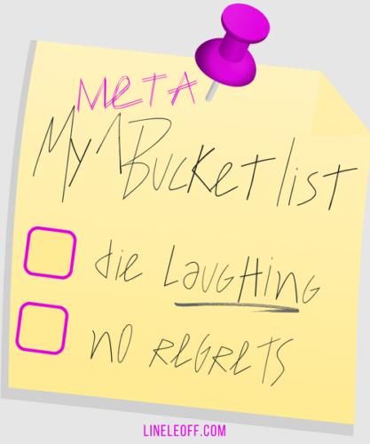 meta bucket list die laughing