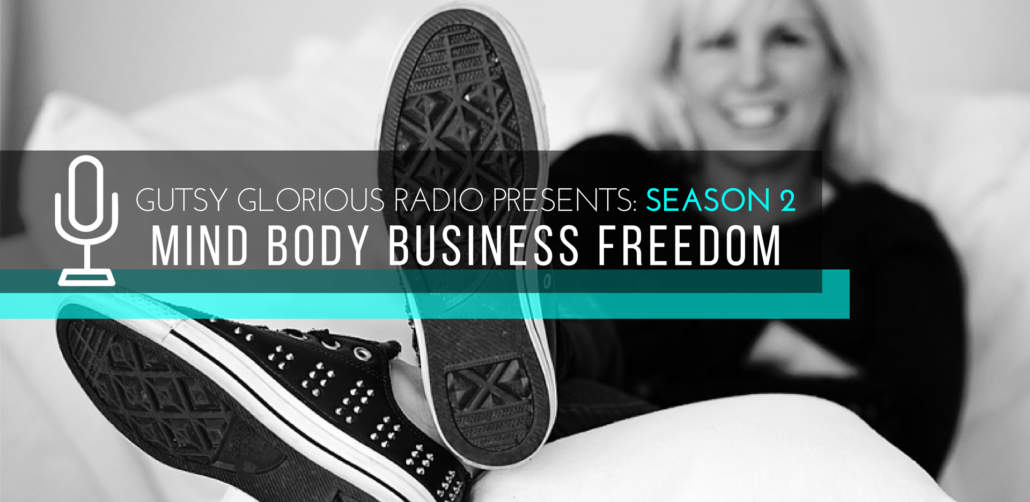 GUTSY GLORIOUS RADIO SEASON 2 MIND BODY BUSINESS FREEDOM